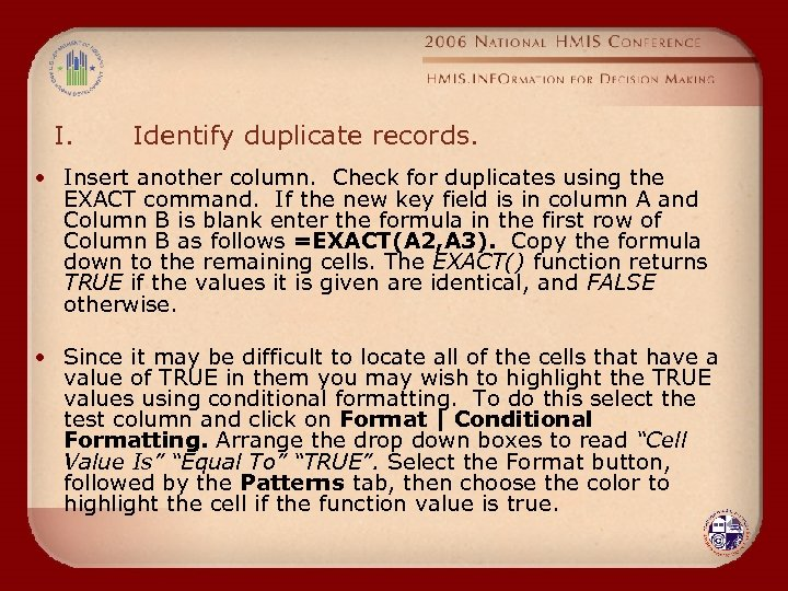 I. Identify duplicate records. • Insert another column. Check for duplicates using the EXACT