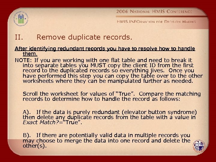 II. Remove duplicate records. After identifying redundant records you have to resolve how to