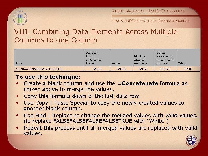 VIII. Combining Data Elements Across Multiple Columns to one Column Race =CONCATENATE(B 2, C