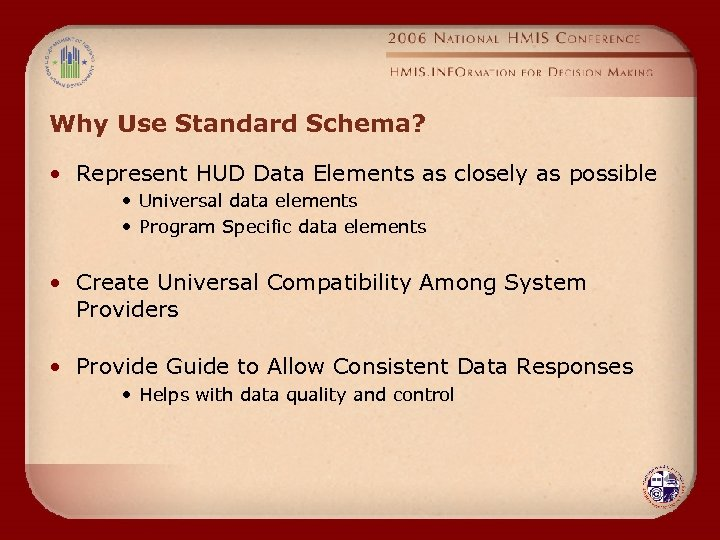 Why Use Standard Schema? • Represent HUD Data Elements as closely as possible •