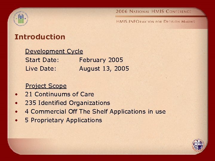 Introduction Development Cycle Start Date: February 2005 Live Date: August 13, 2005 • •