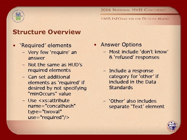 Structure Overview • 'Required' elements – Very few 'require' an answer – Not the
