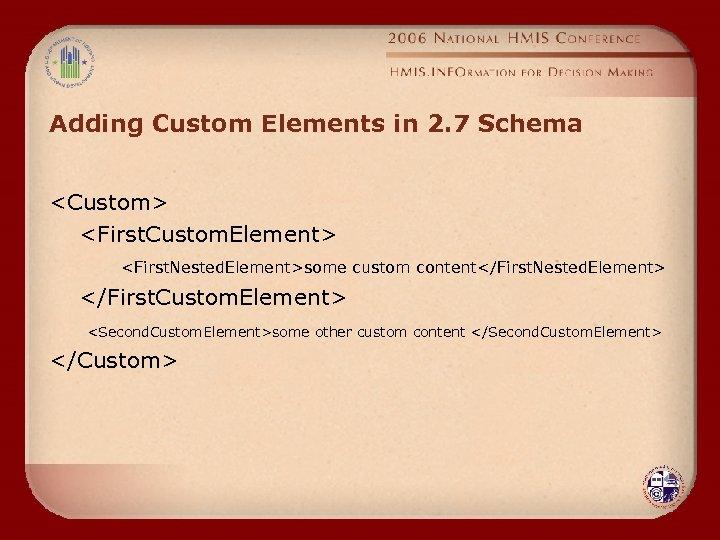 Adding Custom Elements in 2. 7 Schema <Custom> <First. Custom. Element> <First. Nested. Element>some