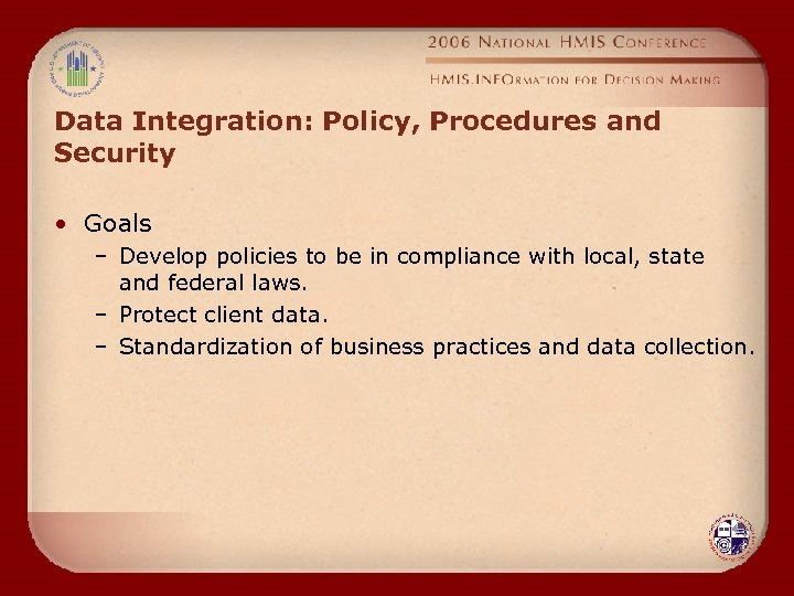 Data Integration: Policy, Procedures and Security • Goals – Develop policies to be in