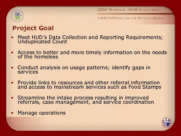 Project Goal • Meet HUD's Data Collection and Reporting Requirements; Unduplicated Count • Access