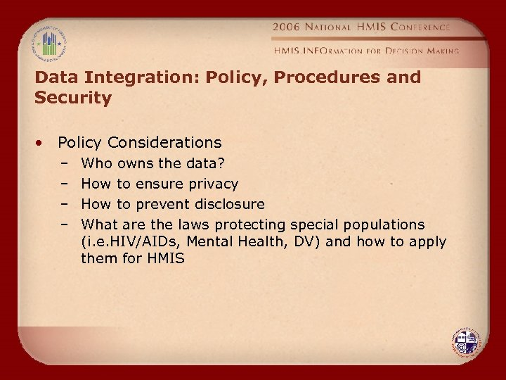 Data Integration: Policy, Procedures and Security • Policy Considerations – – Who owns the