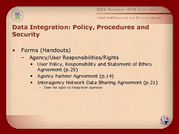 Data Integration: Policy, Procedures and Security • Forms (Handouts) – Agency/User Responsibilities/Rights • •