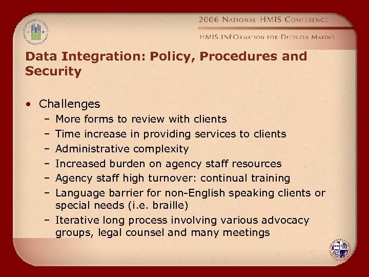 Data Integration: Policy, Procedures and Security • Challenges – – – More forms to