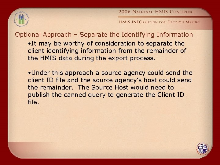 Optional Approach – Separate the Identifying Information • It may be worthy of consideration