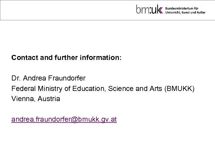 Contact and further information: Dr. Andrea Fraundorfer Federal Ministry of Education, Science and Arts
