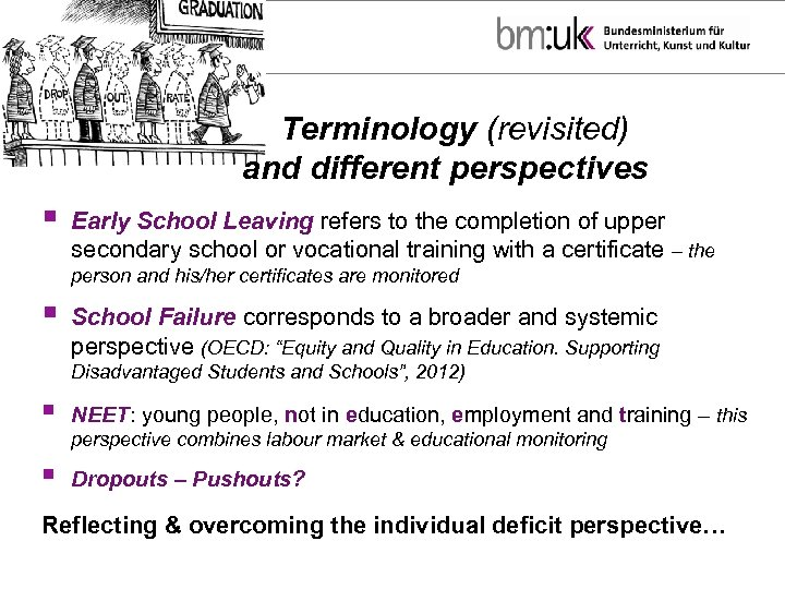 Terminology (revisited) and different perspectives § Early School Leaving refers to the completion of