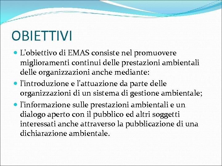 OBIETTIVI L'obiettivo di EMAS consiste nel promuovere miglioramenti continui delle prestazioni ambientali delle organizzazioni
