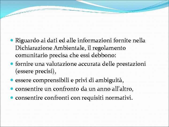 Riguardo ai dati ed alle informazioni fornite nella Dichiarazione Ambientale, il regolamento comunitario