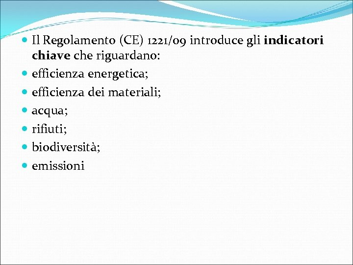 Il Regolamento (CE) 1221/09 introduce gli indicatori chiave che riguardano: efficienza energetica; efficienza