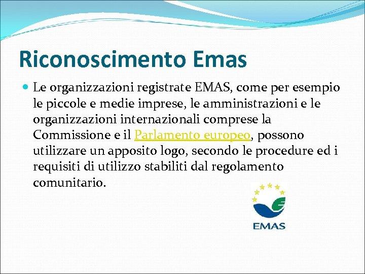 Riconoscimento Emas Le organizzazioni registrate EMAS, come per esempio le piccole e medie imprese,