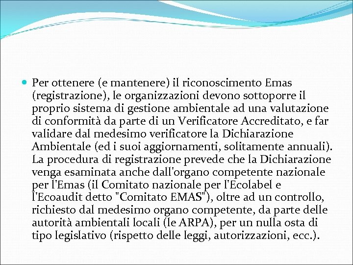 Per ottenere (e mantenere) il riconoscimento Emas (registrazione), le organizzazioni devono sottoporre il