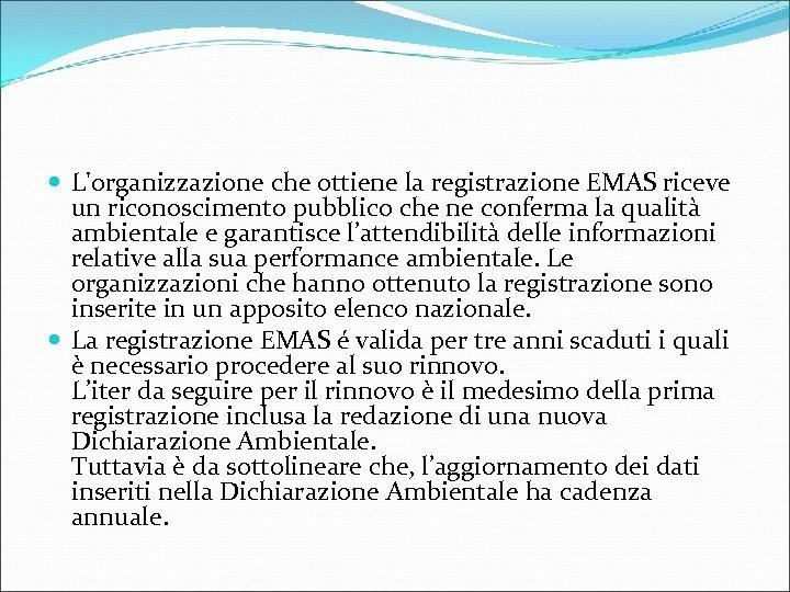 L'organizzazione che ottiene la registrazione EMAS riceve un riconoscimento pubblico che ne conferma