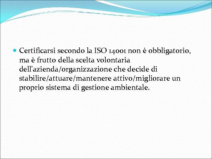 Certificarsi secondo la ISO 14001 non è obbligatorio, ma è frutto della scelta