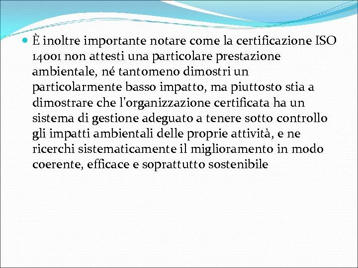 È inoltre importante notare come la certificazione ISO 14001 non attesti una particolare