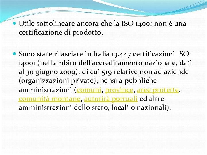 Utile sottolineare ancora che la ISO 14001 non è una certificazione di prodotto.