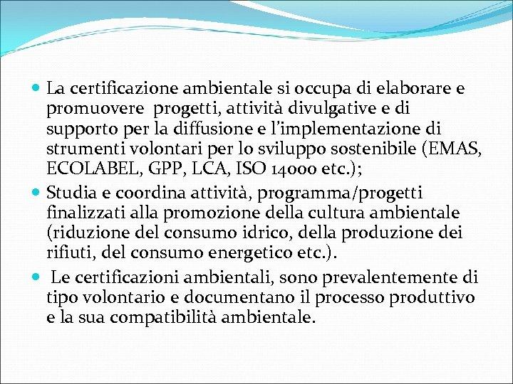 La certificazione ambientale si occupa di elaborare e promuovere progetti, attività divulgative e