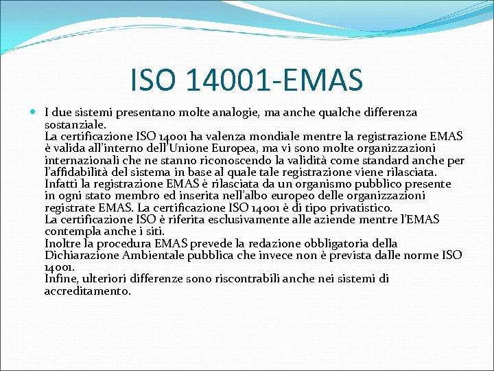 ISO 14001 -EMAS I due sistemi presentano molte analogie, ma anche qualche differenza sostanziale.