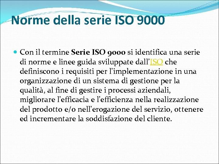 Norme della serie ISO 9000 Con il termine Serie ISO 9000 si identifica una