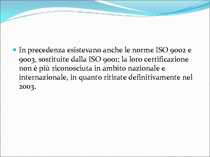 In precedenza esistevano anche le norme ISO 9002 e 9003, sostituite dalla ISO
