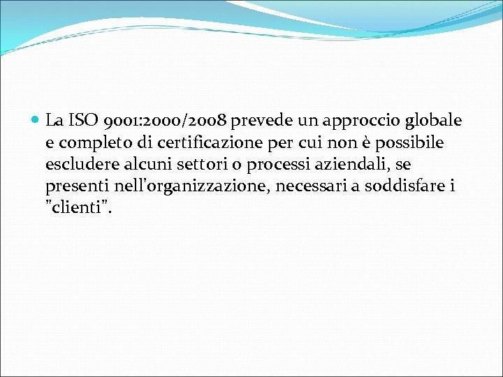 La ISO 9001: 2000/2008 prevede un approccio globale e completo di certificazione per