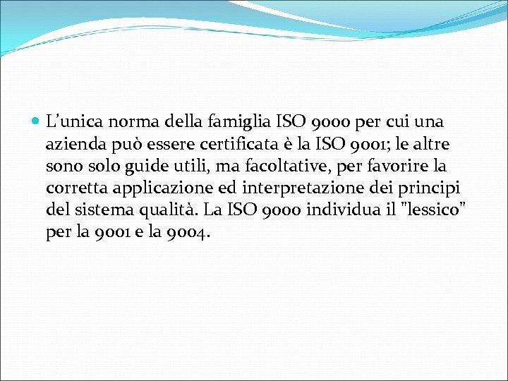 L'unica norma della famiglia ISO 9000 per cui una azienda può essere certificata