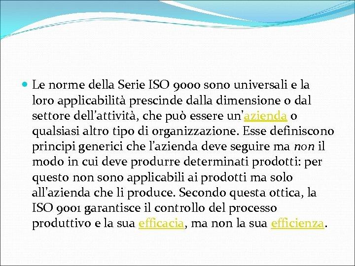 Le norme della Serie ISO 9000 sono universali e la loro applicabilità prescinde