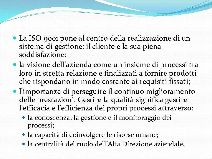 La ISO 9001 pone al centro della realizzazione di un sistema di gestione: