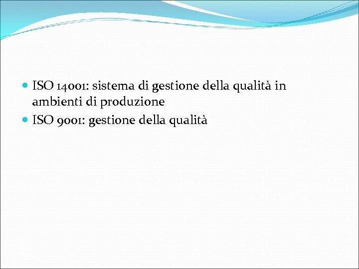 ISO 14001: sistema di gestione della qualità in ambienti di produzione ISO 9001: