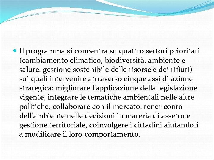 Il programma si concentra su quattro settori prioritari (cambiamento climatico, biodiversità, ambiente e