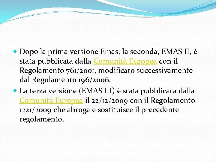 Dopo la prima versione Emas, la seconda, EMAS II, è stata pubblicata dalla
