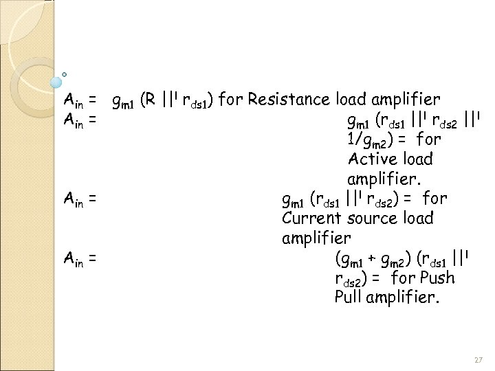 Ain = gm 1 (R ||l rds 1) for Resistance load amplifier Ain =