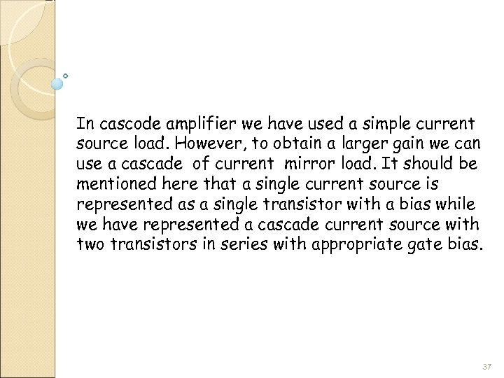 In cascode amplifier we have used a simple current source load. However, to obtain