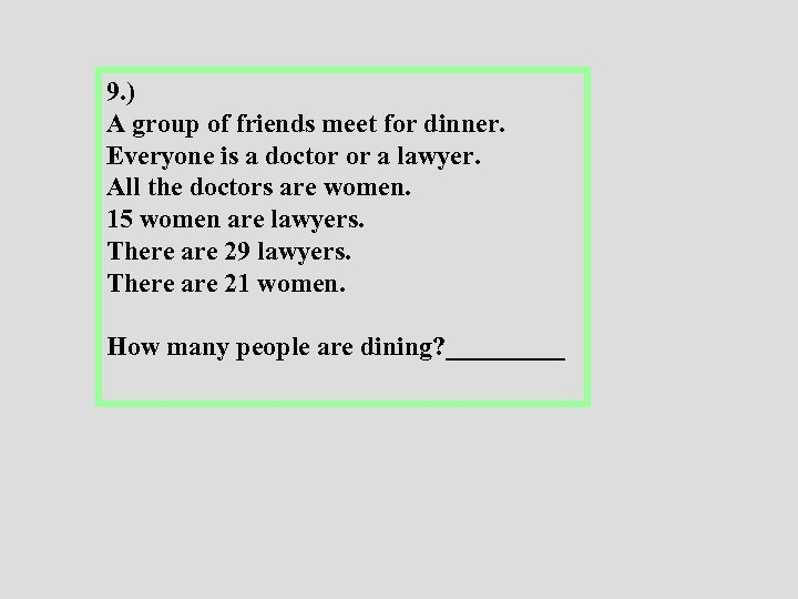 9. ) A group of friends meet for dinner. Everyone is a doctor or