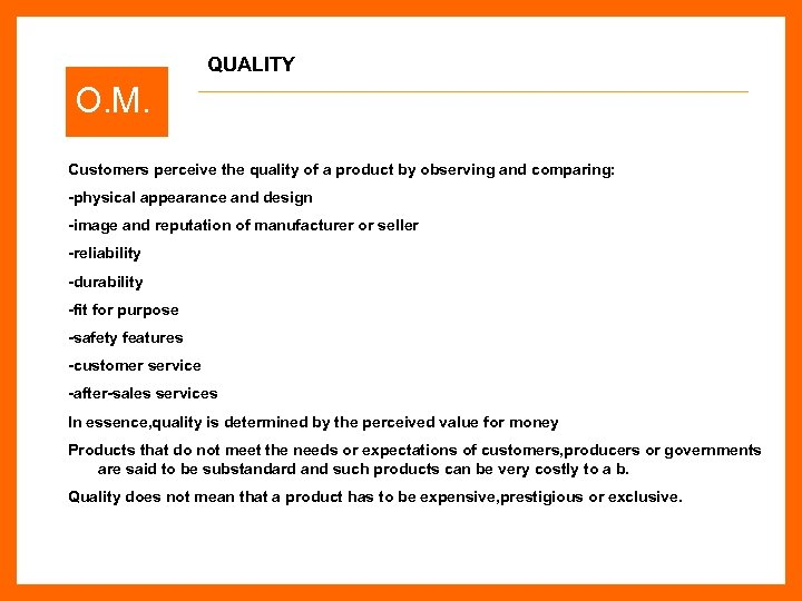 QUALITY O. M. Customers perceive the quality of a product by observing and comparing: