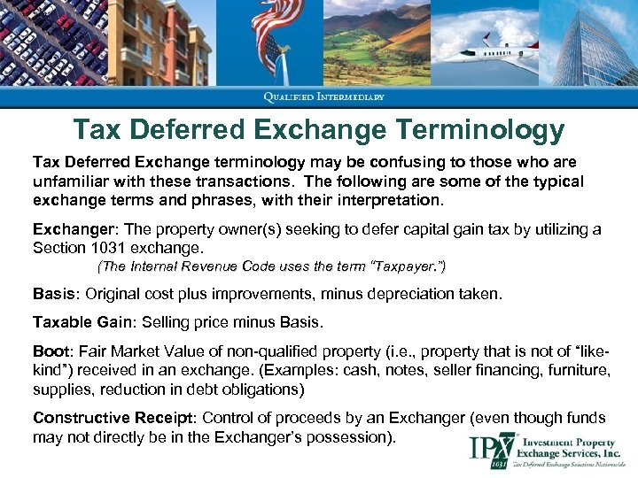 Tax Deferred Exchange Terminology Tax Deferred Exchange terminology may be confusing to those who