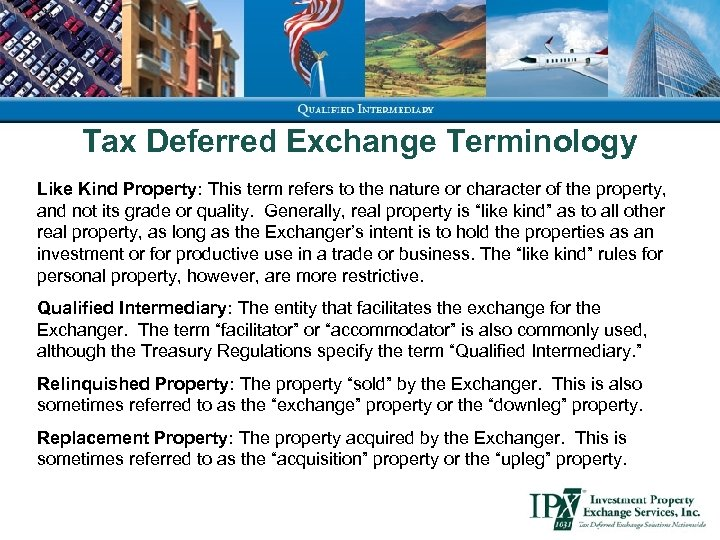 Tax Deferred Exchange Terminology Like Kind Property: This term refers to the nature or