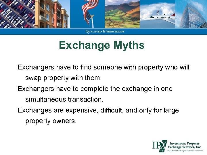 Exchange Myths Exchangers have to find someone with property who will swap property with