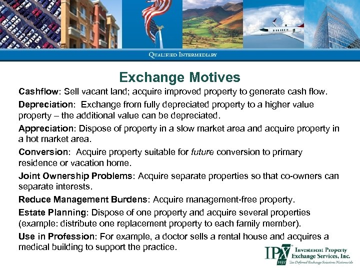Exchange Motives Cashflow: Sell vacant land; acquire improved property to generate cash flow. Depreciation: