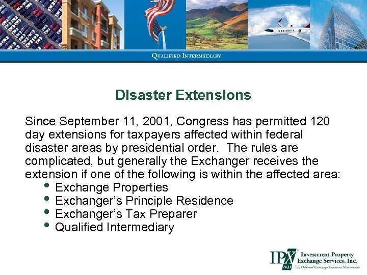 Disaster Extensions Since September 11, 2001, Congress has permitted 120 day extensions for taxpayers