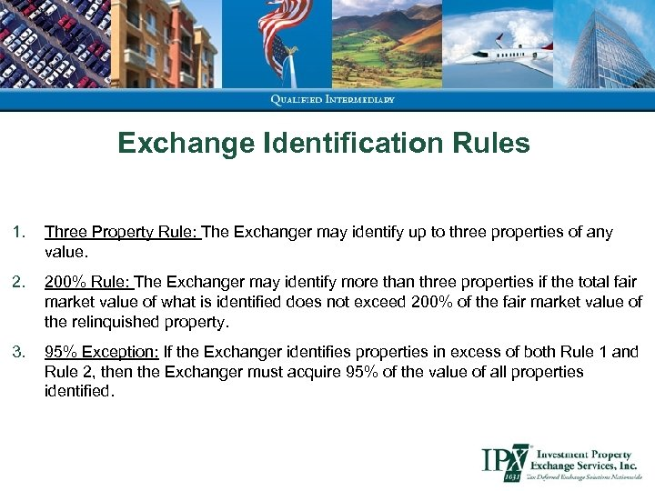 Exchange Identification Rules 1. Three Property Rule: The Exchanger may identify up to three