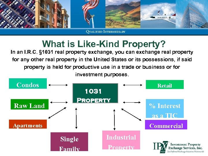 What is Like-Kind Property? In an I. R. C. § 1031 real property exchange,
