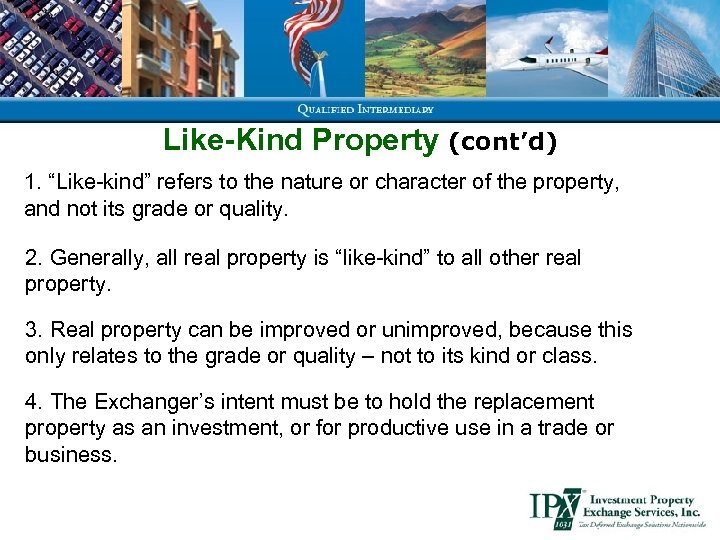 """Like-Kind Property (cont'd) 1. """"Like-kind"""" refers to the nature or character of the property,"""