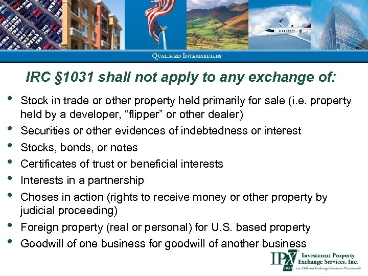 IRC § 1031 shall not apply to any exchange of: • • Stock in