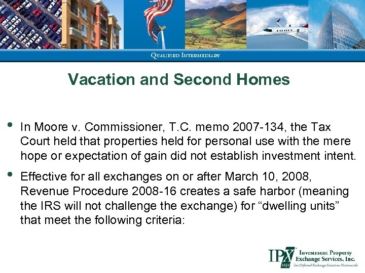 Vacation and Second Homes • In Moore v. Commissioner, T. C. memo 2007 -134,