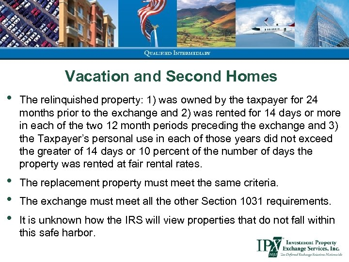 Vacation and Second Homes • The relinquished property: 1) was owned by the taxpayer